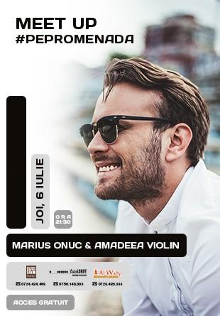 Cel mai bun weekend începe de joi cu Marius Onuc și Amadeea Violin!